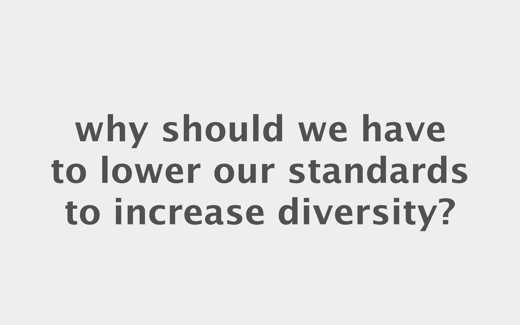 why should we have to lower our standards to in...