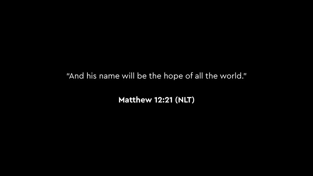 """""""And his name will be the hope of all the world..."""