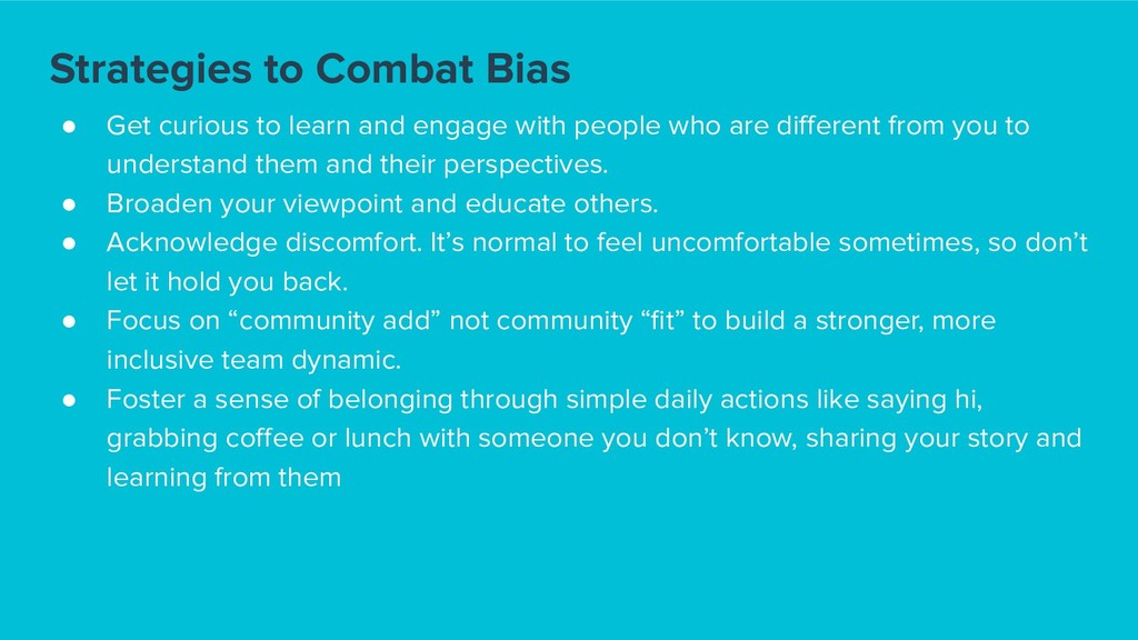 Strategies to Combat Bias ● Get curious to lear...