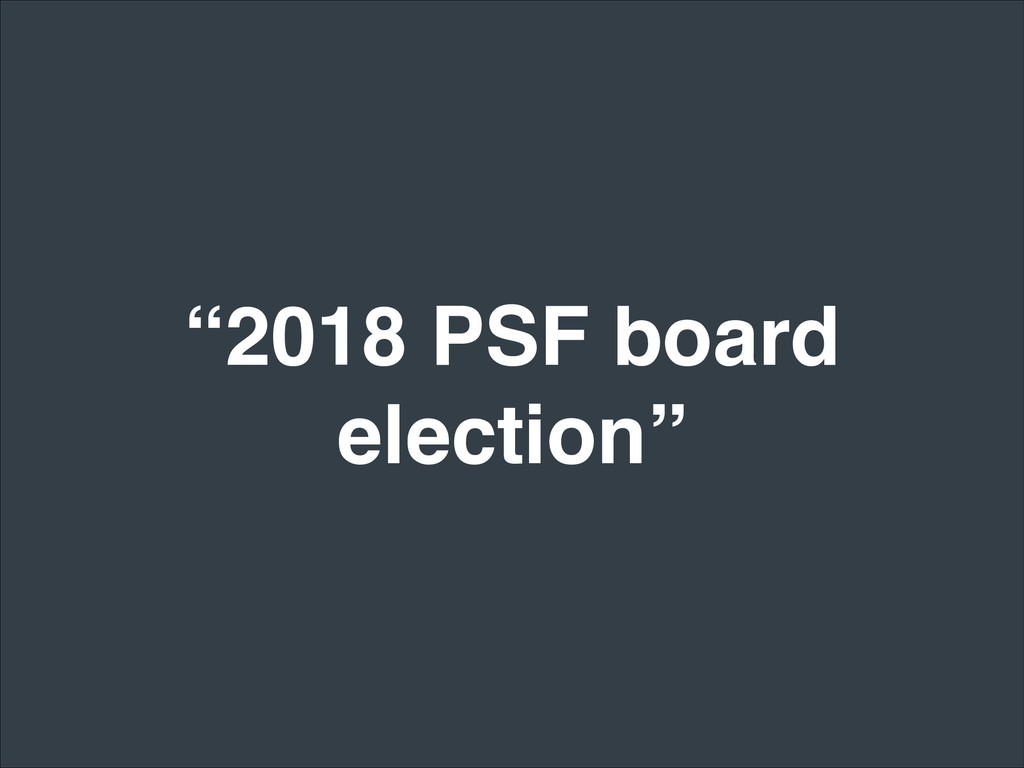 """""""2018 PSF board election"""""""