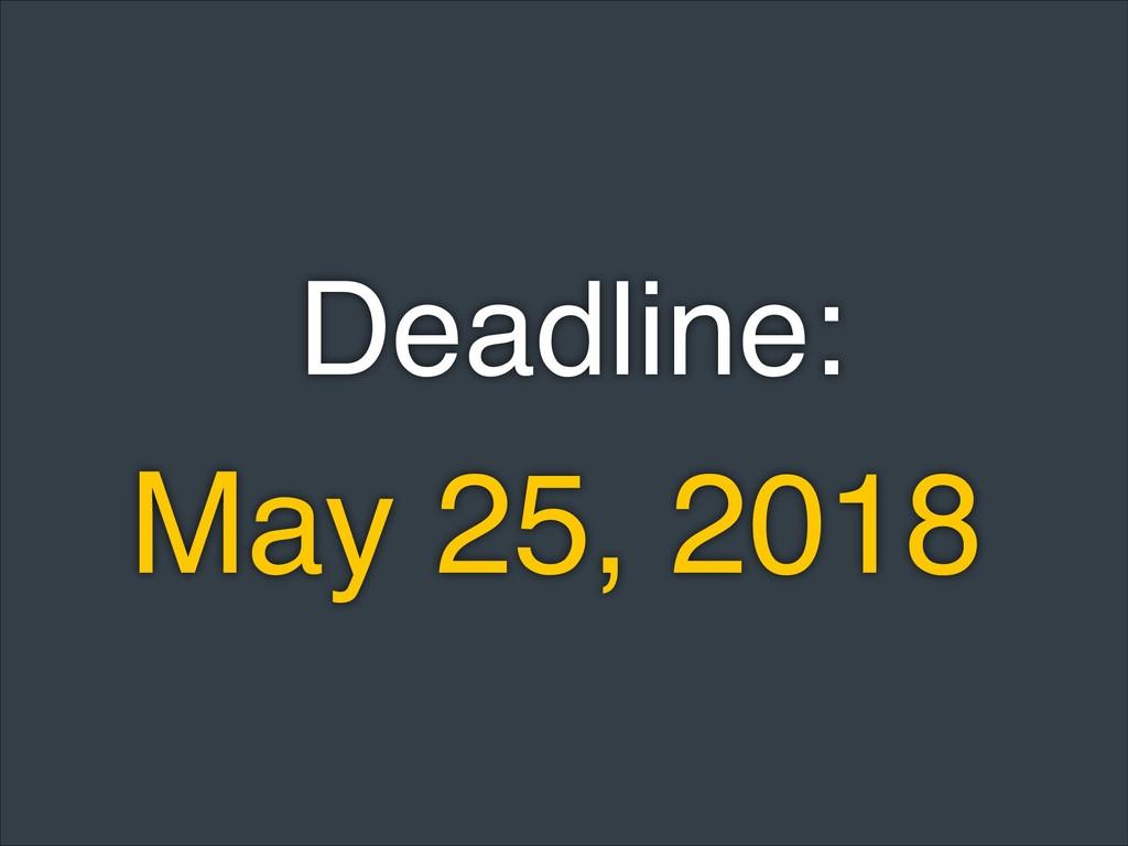 May 25, 2018 Deadline: