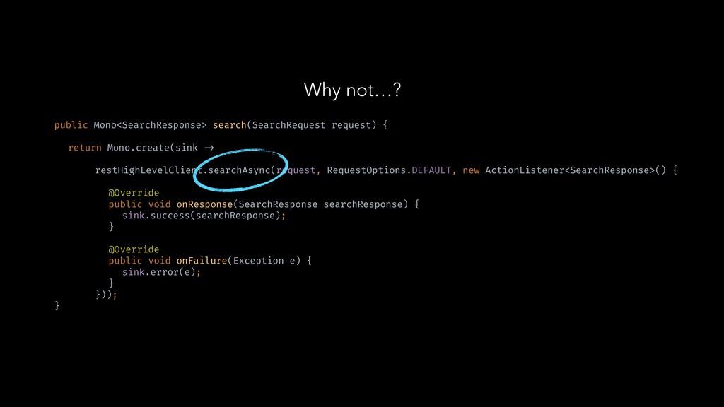 Why not…? public Mono<SearchResponse> search(Se...