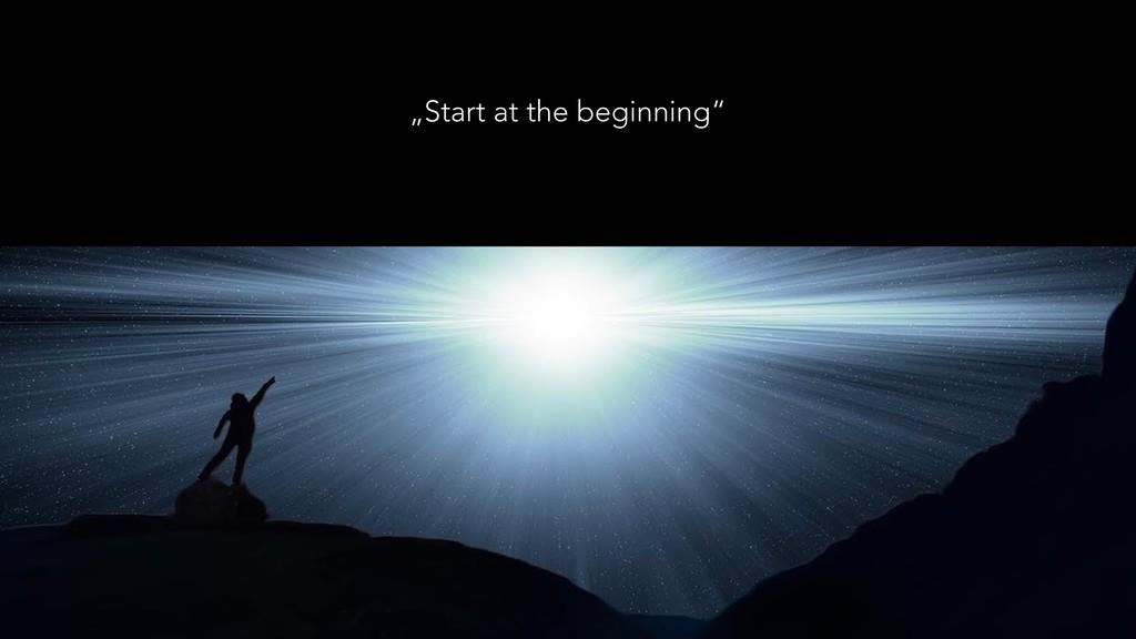 """Start at the beginning"""