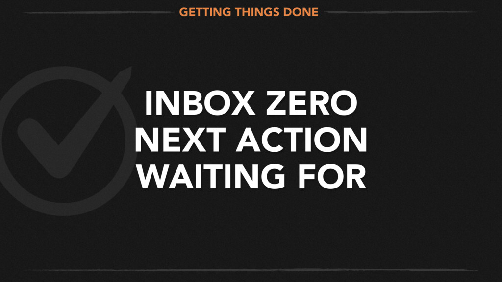 INBOX ZERO NEXT ACTION WAITING FOR GETTING THIN...