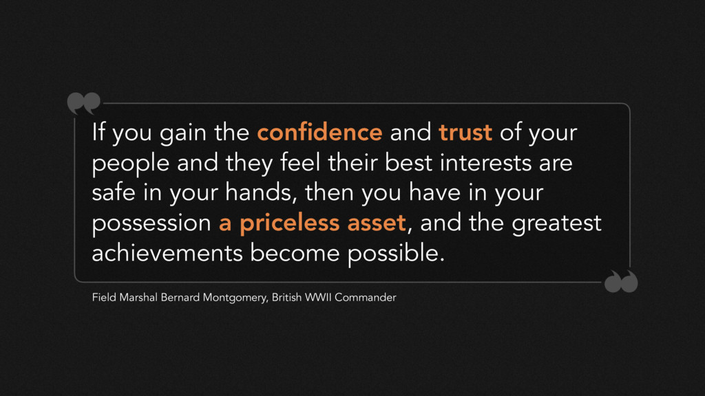 If you gain the confidence and trust of your peo...