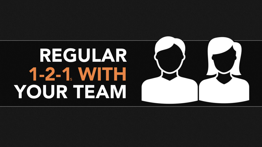 REGULAR 1-2-1 WITH YOUR TEAM s