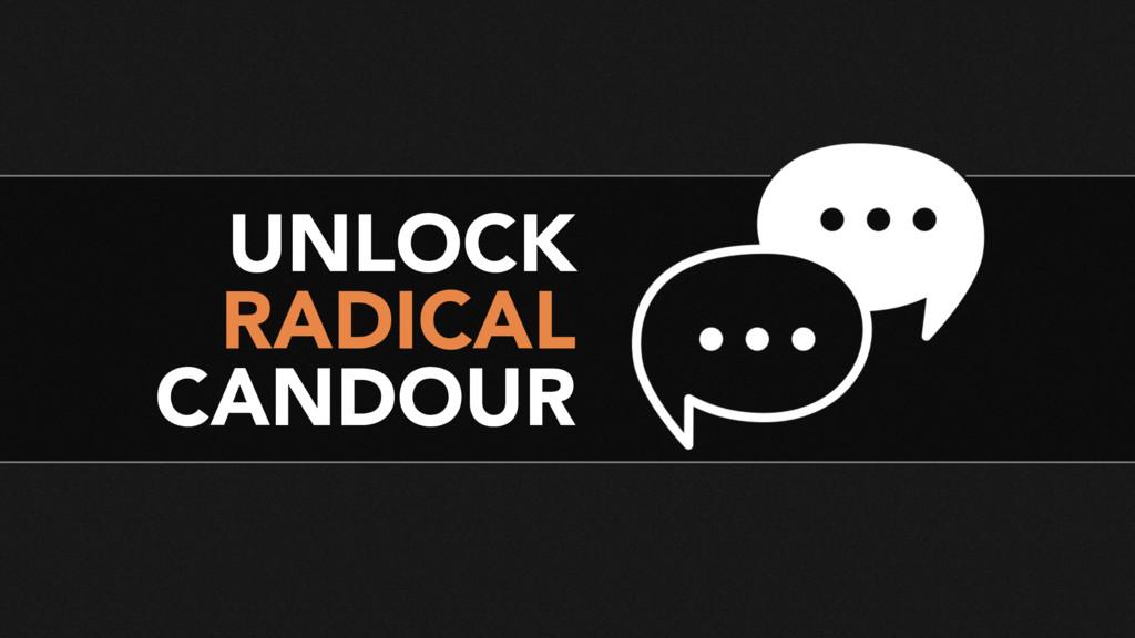 UNLOCK RADICAL CANDOUR