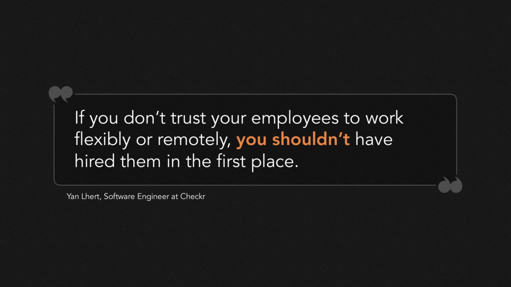 If you don't trust your employees to work flexi...
