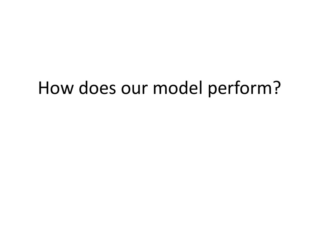 How does our model perform?