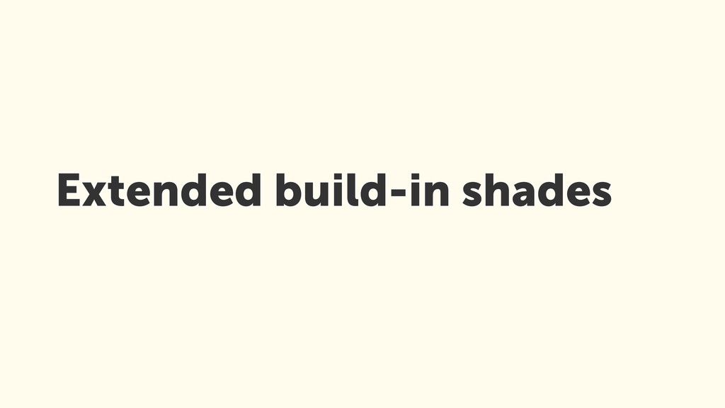 Extended build-in shades