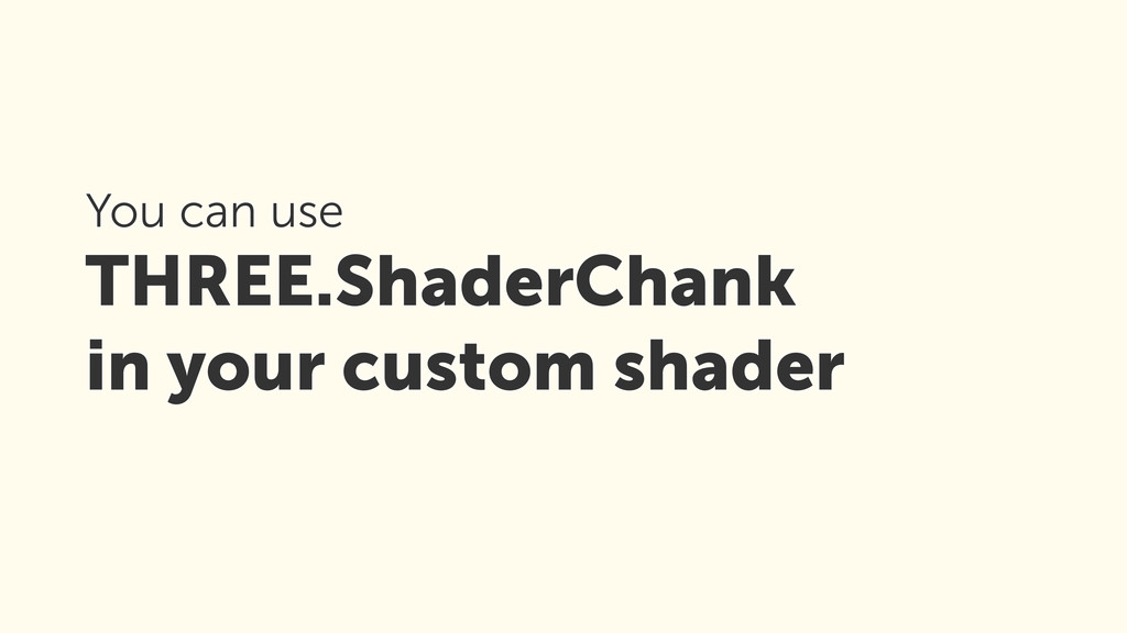 You can use THREE.ShaderChank