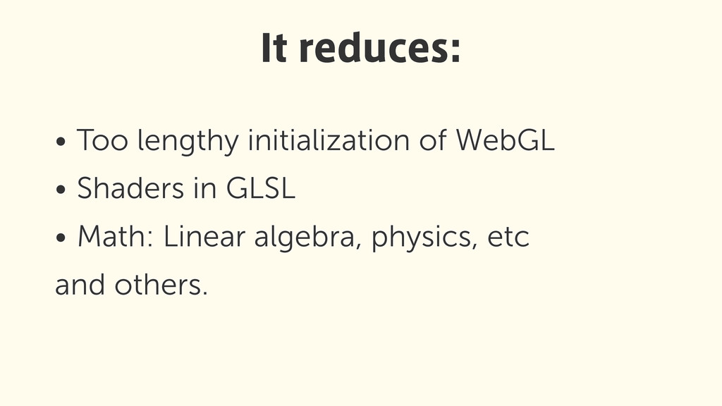 • Too lengthy initialization of WebGL • Shaders...