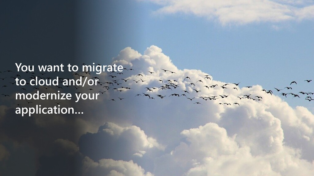 You want to migrate to cloud and/or modernize y...