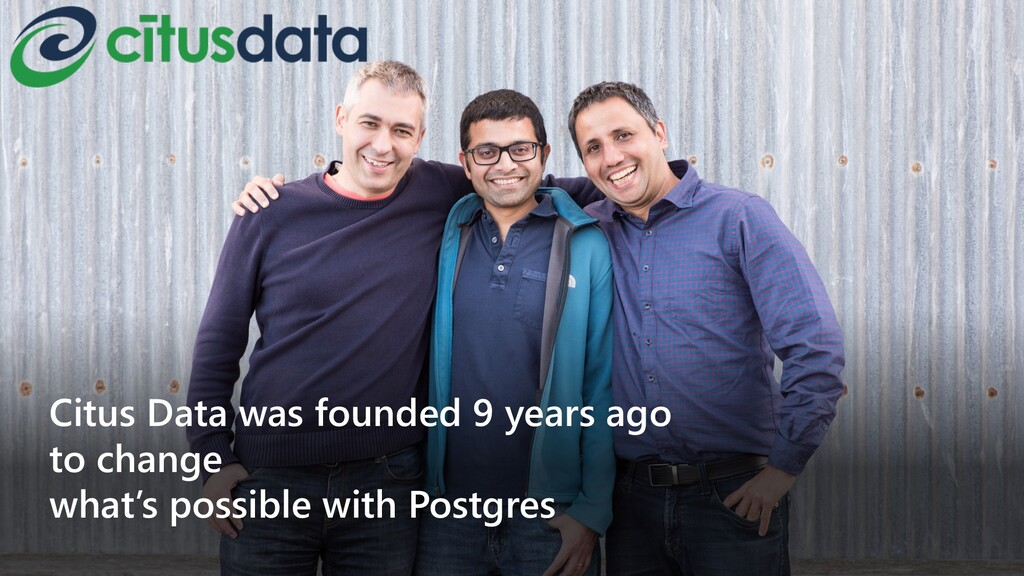 Citus Data was founded 9 years ago to change wh...