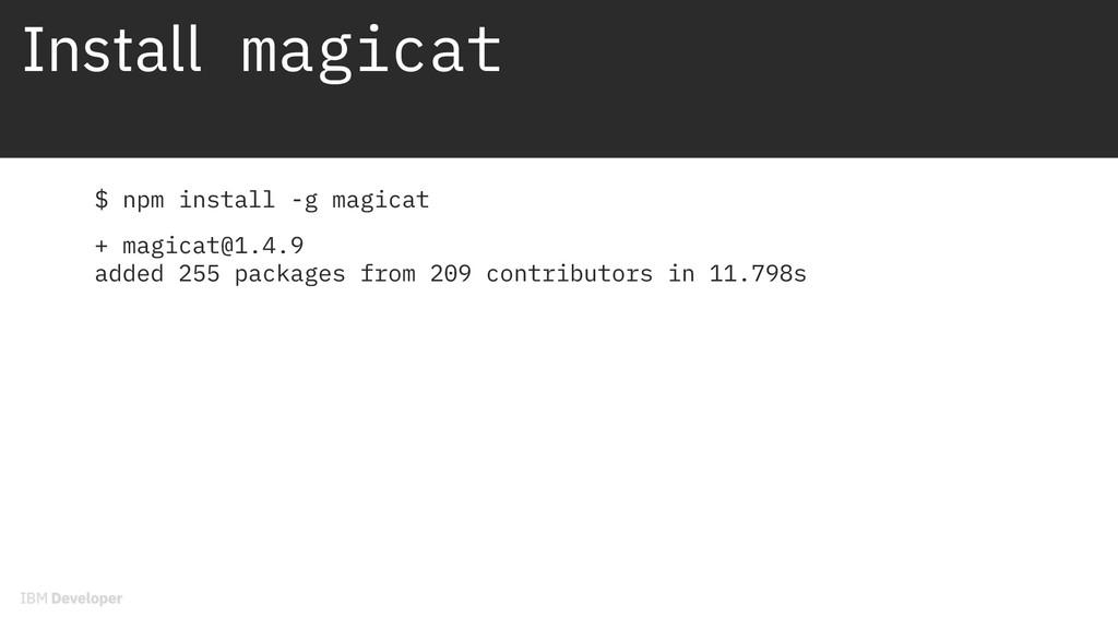 Install magicat $ npm install -g magicat + magi...
