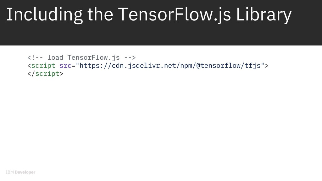 Including the TensorFlow.js Library <!-- load T...