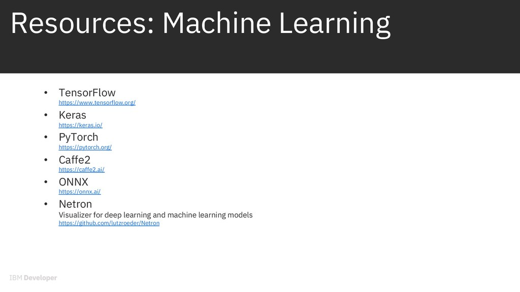Resources: Machine Learning • TensorFlow https:...