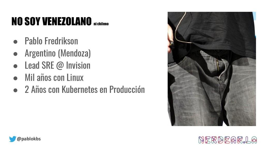 @pablokbs NO SOY VENEZOLANO ni chileno ● Pablo ...