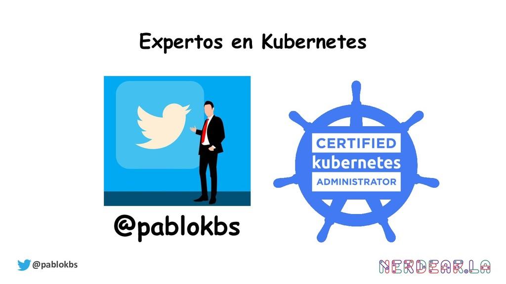 @pablokbs Expertos en Kubernetes @pablokbs