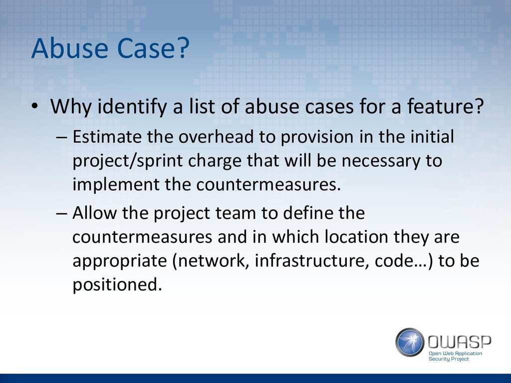 Abuse Case? • Why identify a list of abuse case...