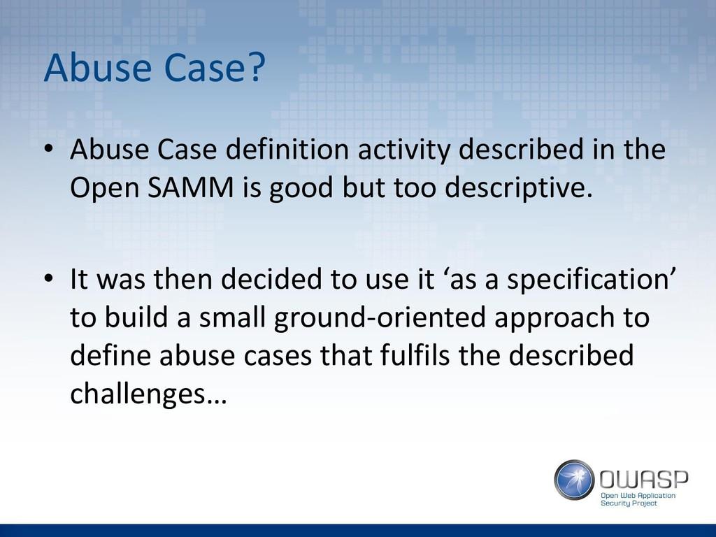 Abuse Case? • Abuse Case definition activity de...