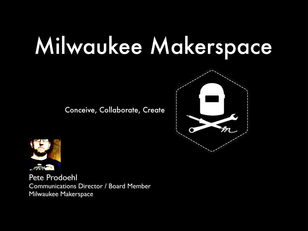 Milwaukee Makerspace Pete Prodoehl Communicatio...