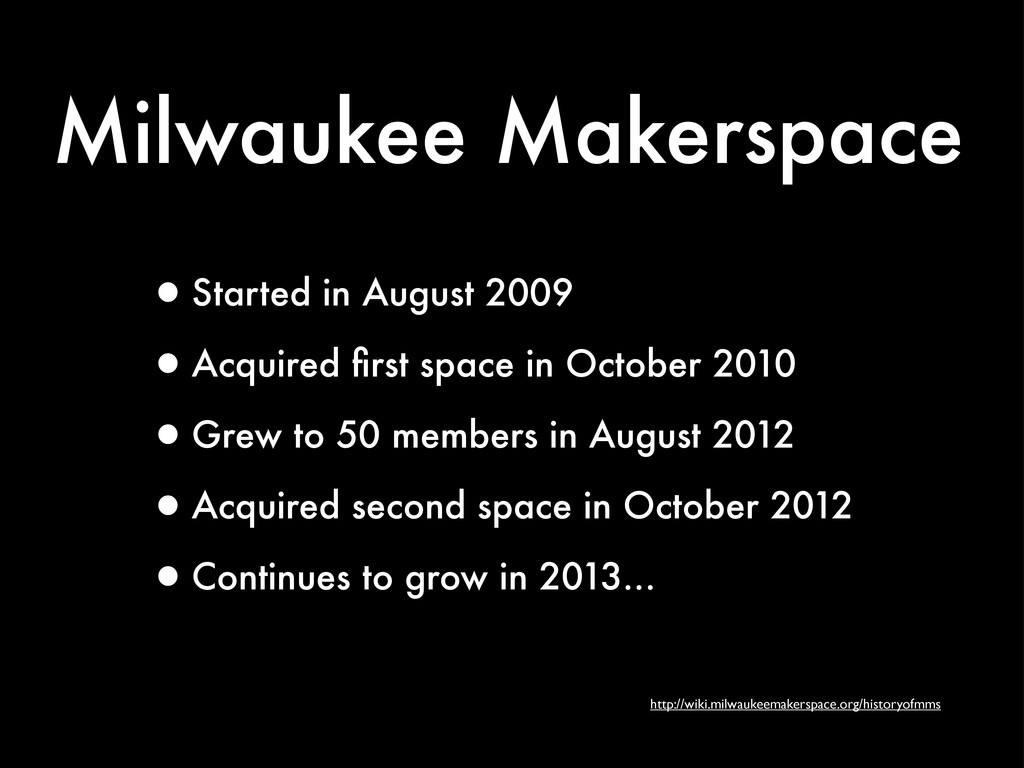 Milwaukee Makerspace •Started in August 2009 •A...