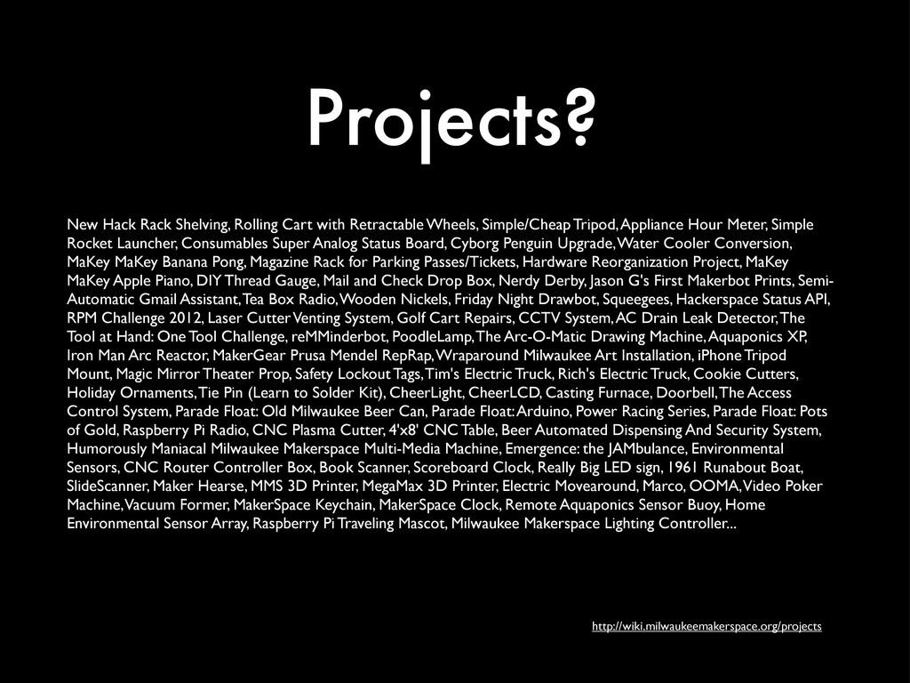 Projects? http://wiki.milwaukeemakerspace.org/p...
