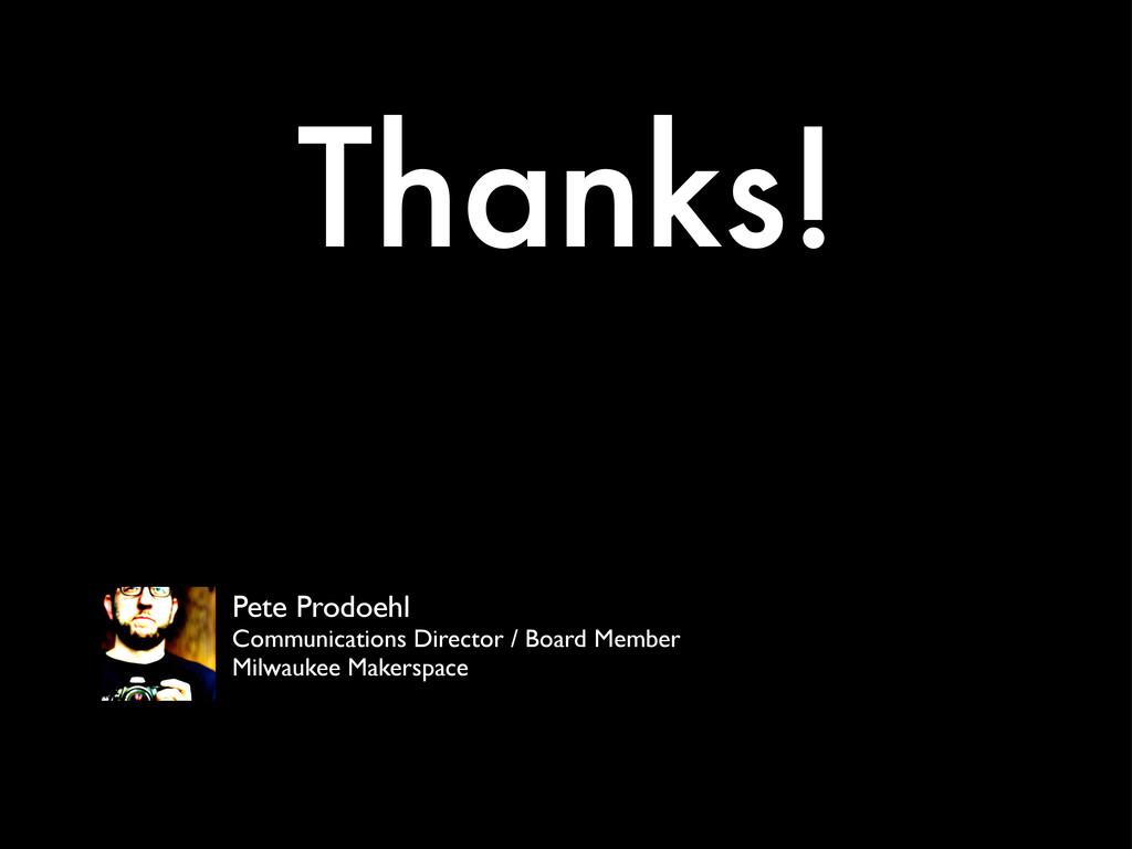 Thanks! Pete Prodoehl Communications Director /...