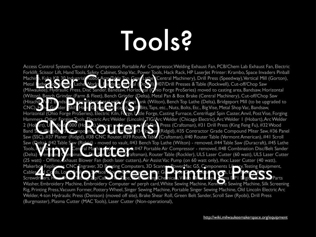 Tools? http://wiki.milwaukeemakerspace.org/equi...