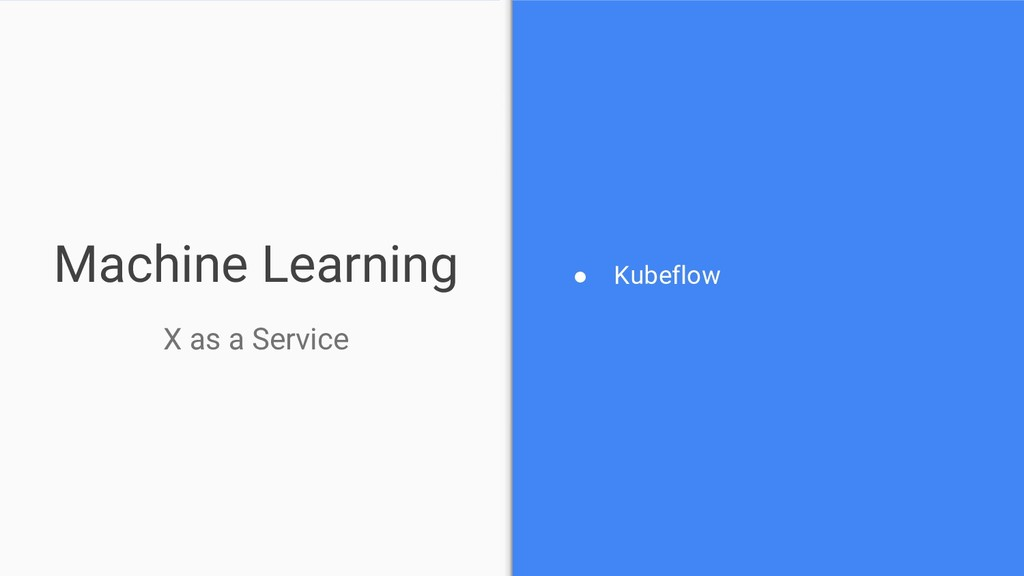 Machine Learning ● Kubeflow X as a Service