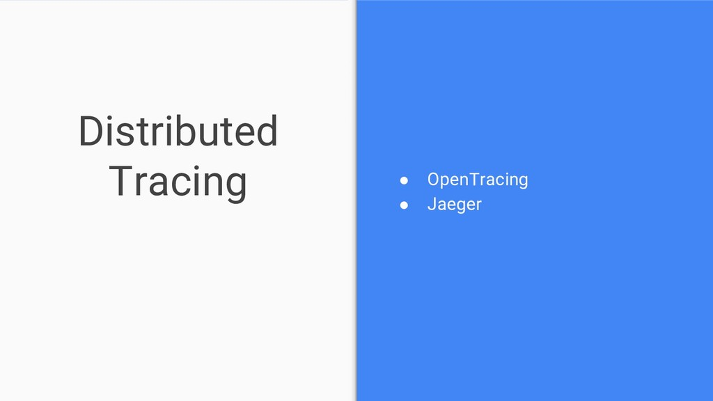 Distributed Tracing ● OpenTracing ● Jaeger
