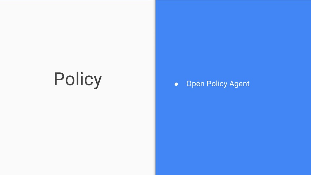 Policy ● Open Policy Agent