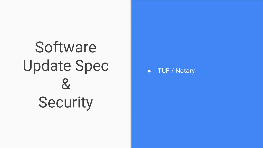 Software Update Spec & Security ● TUF / Notary