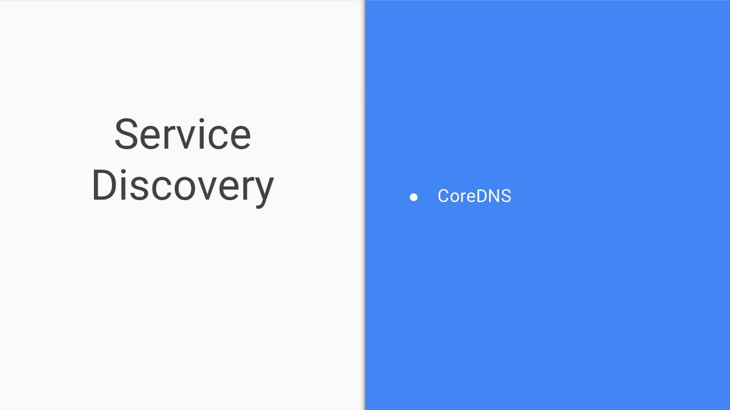 Service Discovery ● CoreDNS