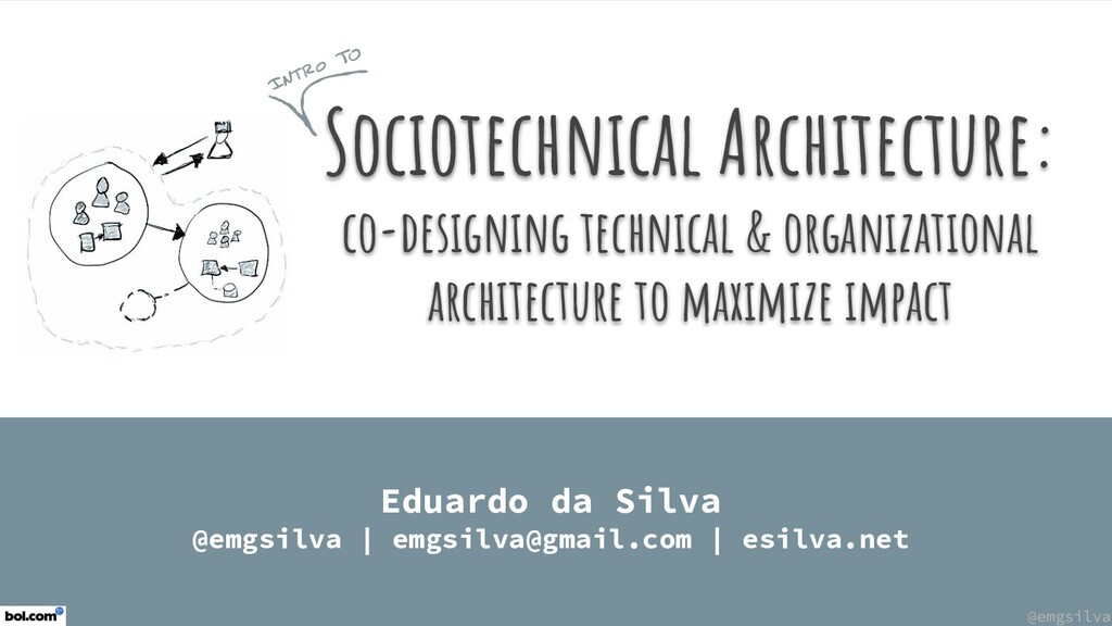 @emgsilva Sociotechnical Architecture: co-desig...
