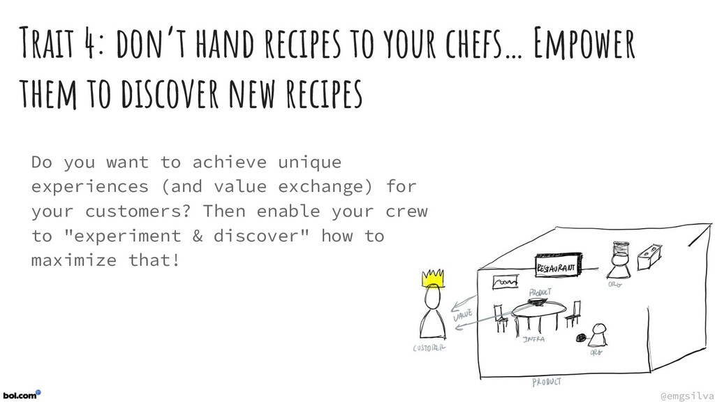 @emgsilva @emgsilva Trait 4: don't hand recipes...