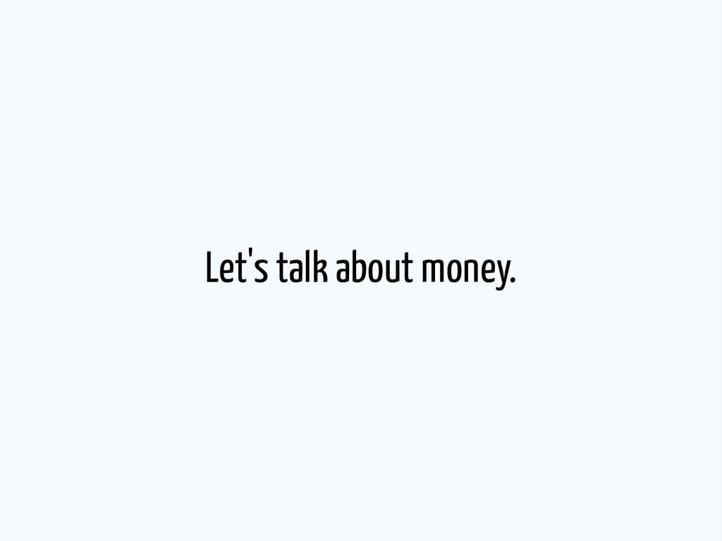 Let's talk about money.