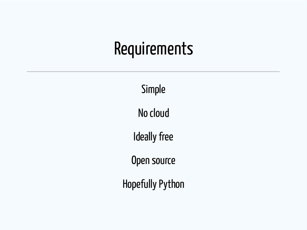 Requirements Simple No cloud Ideally free Open ...