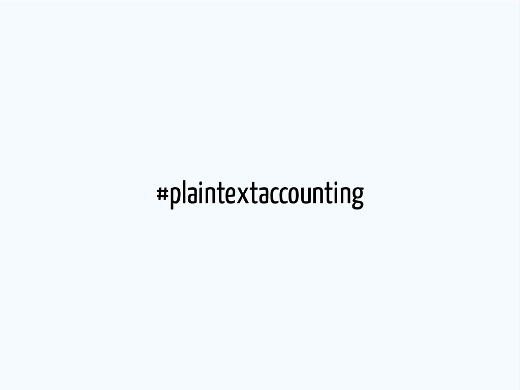 #plaintextaccounting