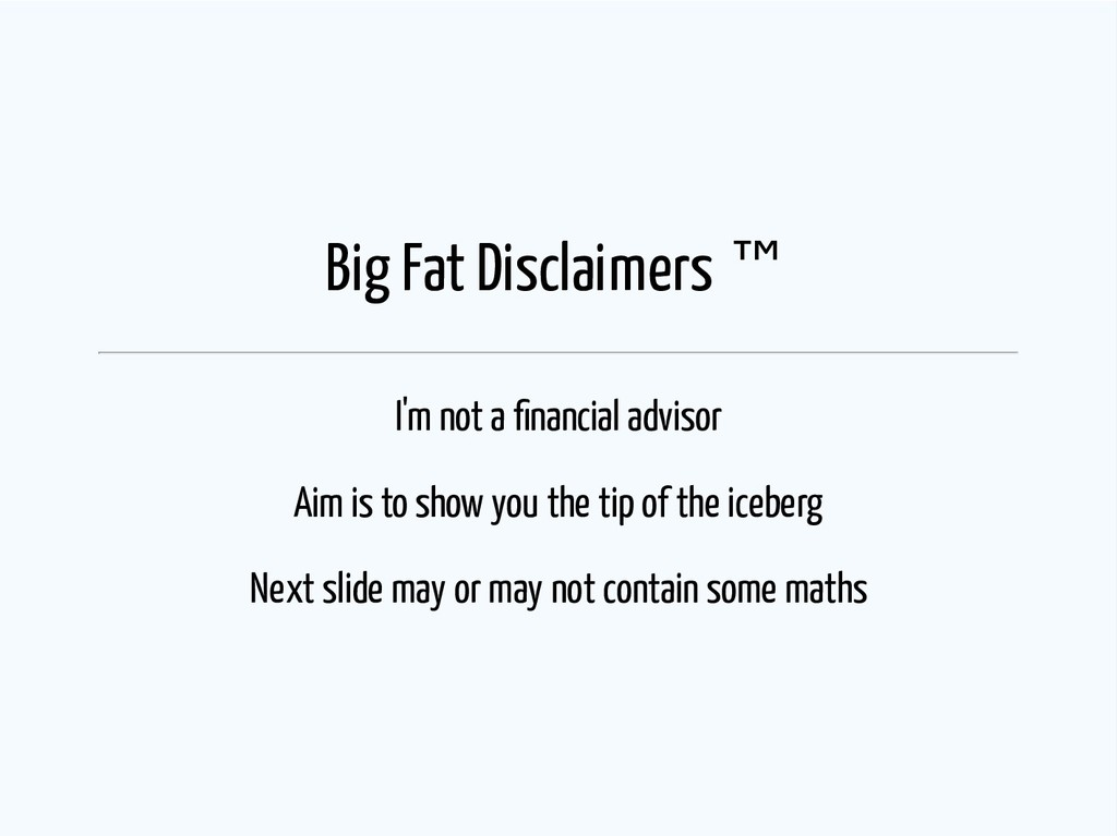 Big Fat Disclaimers ™ I'm not a nancial advisor...