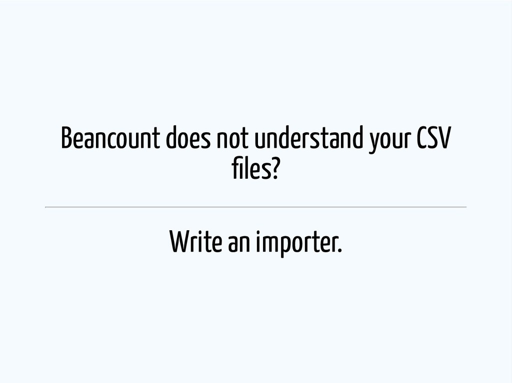Beancount does not understand your CSV les? Wri...