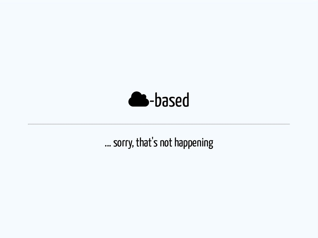 -based ... sorry, that's not happening