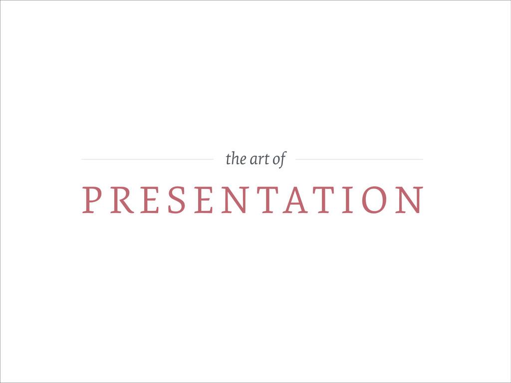the art of PRESEN TATION