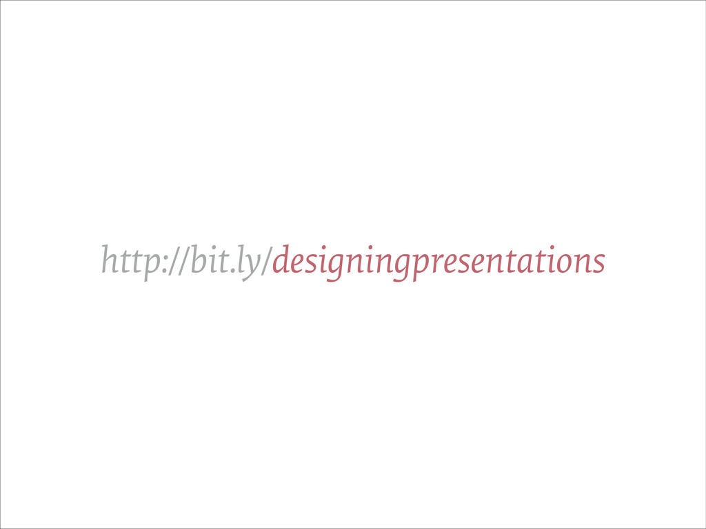 http://bit.ly/designingpresentations