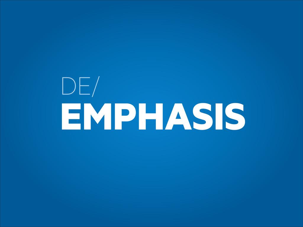 DE/ EMPHASIS