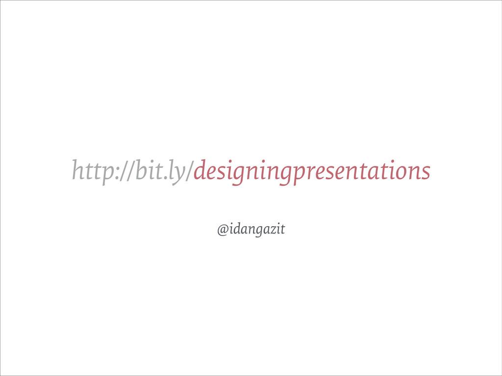 @idangazit http://bit.ly/designingpresentations