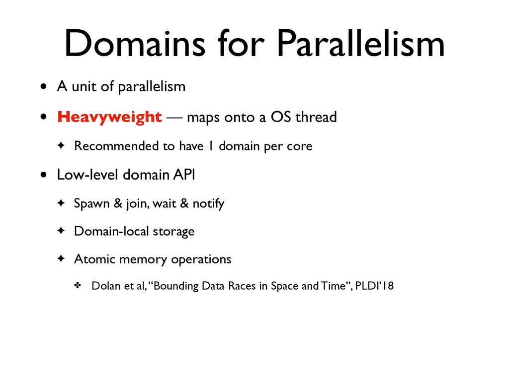 Domains for Parallelism • A unit of parallelism...