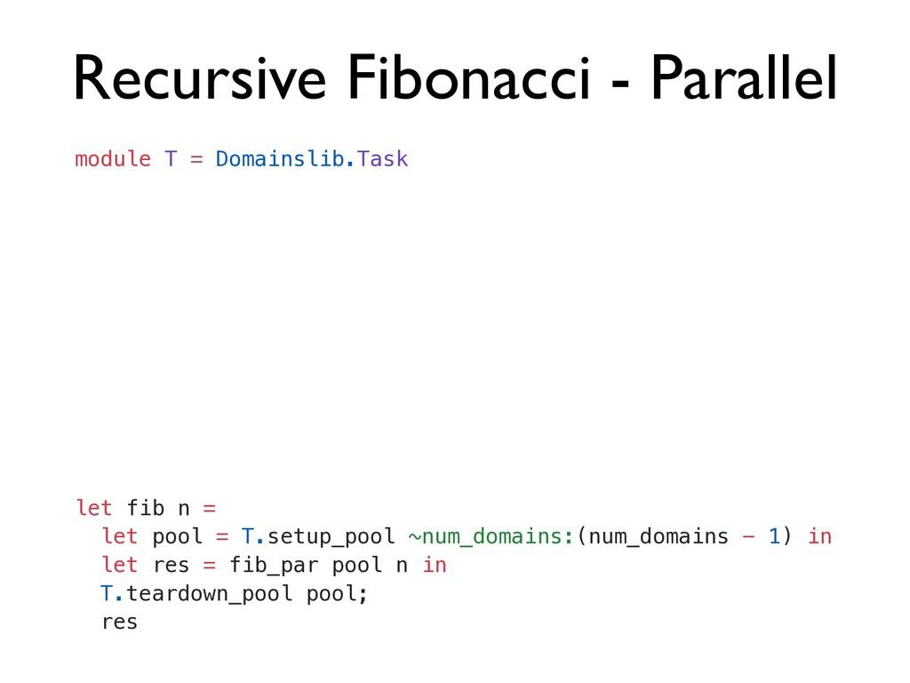 Recursive Fibonacci - Parallel let fib n =   le...
