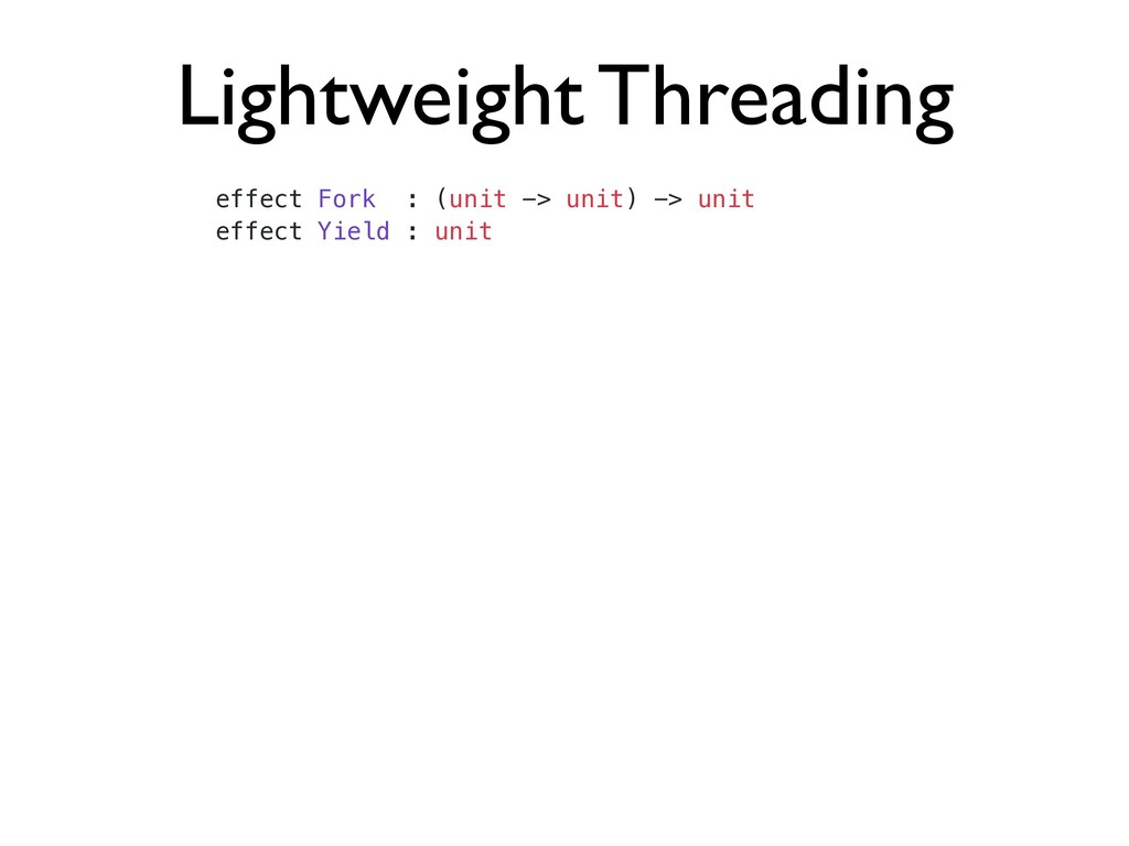Lightweight Threading effect Fork : (unit -> un...